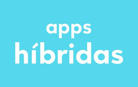 Apps nativas o híbridas, ¿cuál elegir?